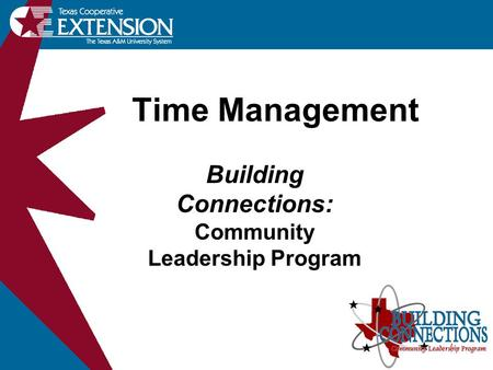 Time Management Building Connections: Community Leadership Program.