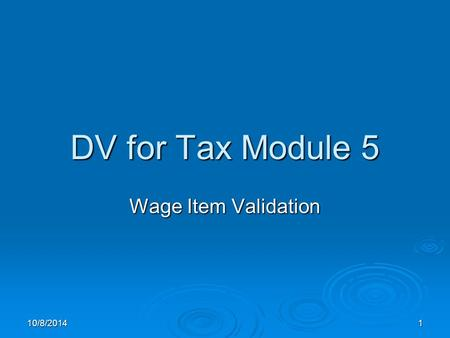 10/8/20141 DV for Tax Module 5 Wage Item Validation.