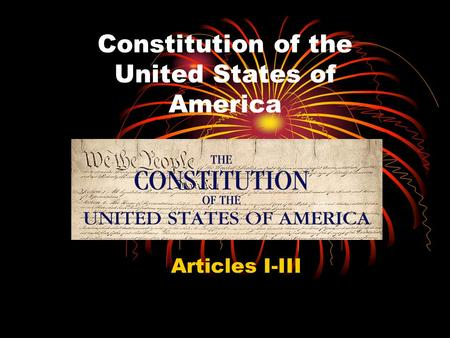 Constitution of the United States of America Articles I-III.