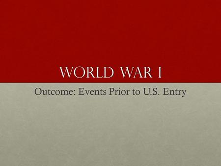Outcome: Events Prior to U.S. Entry