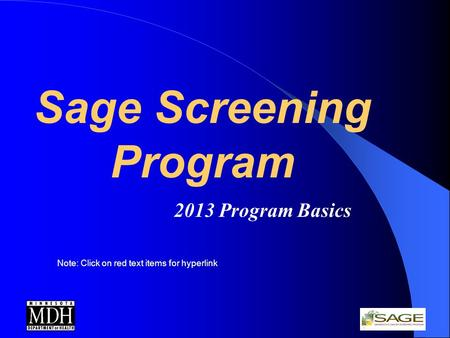 Sage Screening Program 2013 Program Basics Note: Click on red text items for hyperlink.