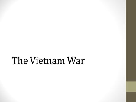 The Vietnam War. Learning Targets Explain how the U.S. got involved in the Vietnam War. Compare and contrast the U.S. and NVA/Vietcong strategies. Predict.