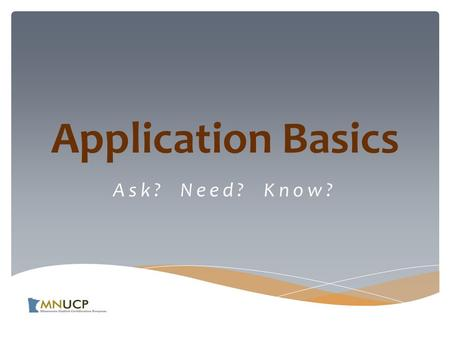 Application Basics Ask? Need? Know?.  Group Membership  Social Disadvantage  Economic Disadvantage  Business Size  Ownership  Control Certification.