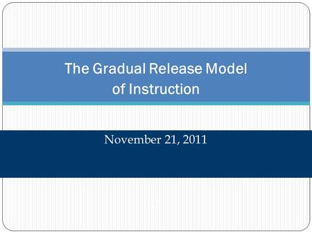 The Gradual Release Model of Instruction November 21, 2011 O.