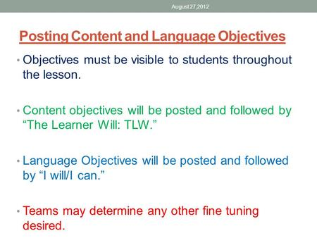 Posting Content and Language Objectives Objectives must be visible to students throughout the lesson. Content objectives will be posted and followed by.