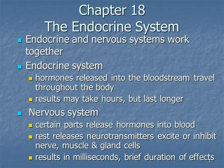 1 Chapter 18 The Endocrine System Endocrine and nervous systems work together Endocrine and nervous systems work together Endocrine system Endocrine system.