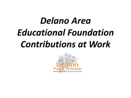 Delano Area Educational Foundation Contributions at Work.