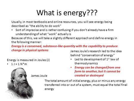 "What is energy??? Usually, in most textbooks and online resources, you will see energy being described as ""the ability to do work"" Sort of imprecise and."