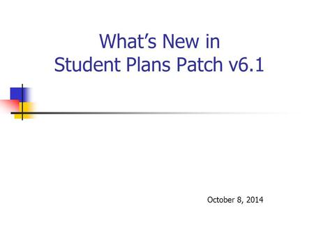 What's New in Student Plans Patch v6.1 October 8, 2014.