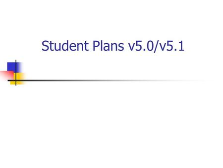 Student Plans v5.0/v5.1. 2 Enhancements & Corrections! Ability to distinguish a 3 yr eval Tickler on SOP pull grade 12 only Child description table define.