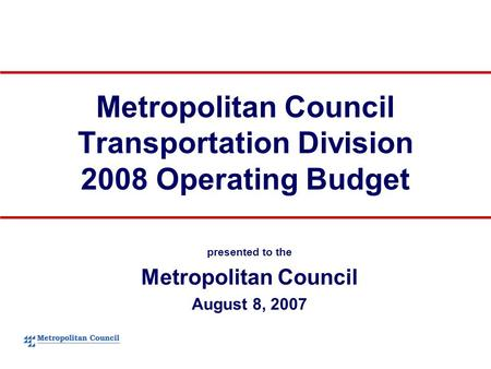Metropolitan Council Transportation Division 2008 Operating Budget presented to the Metropolitan Council August 8, 2007.