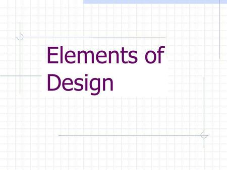 Elements of Design Line A mark drawn with a pointed, moving tool. Lines have different lengths, widths, textures, directions, and degrees of curve.