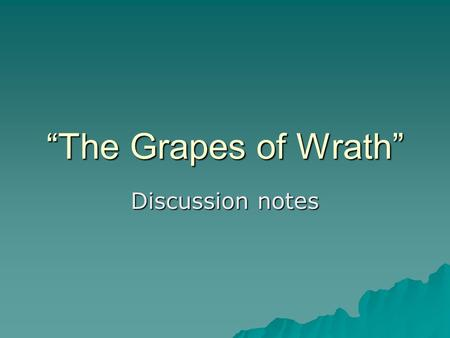 """The Grapes of Wrath"" Discussion notes. Chapters 1-5  Two key characters we've met so far: Tom and Casy. We'll look at Tom more closely later.  It should."
