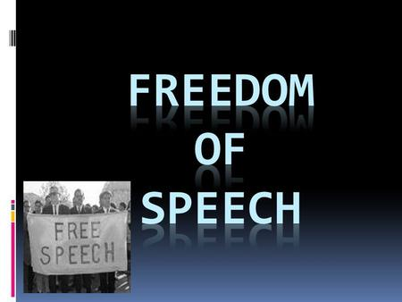 Freedom of Speech.