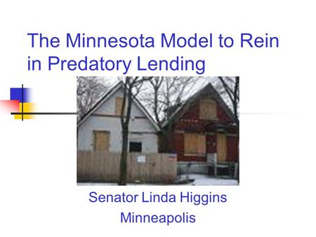 The Minnesota Model to Rein in Predatory Lending Senator Linda Higgins Minneapolis.