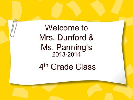 Welcome to Mrs. Dunford & Ms. Panning's 4 th Grade Class 2013-2014.