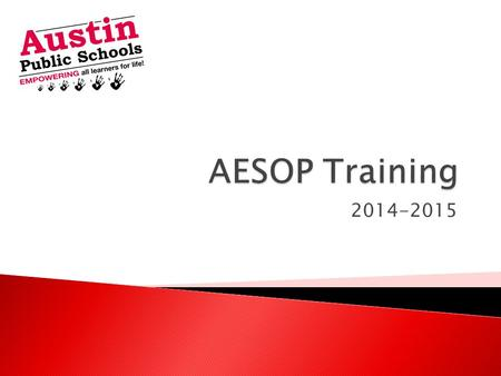 2014-2015.  Overview of AESOP  Key components of training ◦ What is AESOP? ◦ When do I use AESOP? ◦ How do I access AESOP? ◦ Key features.