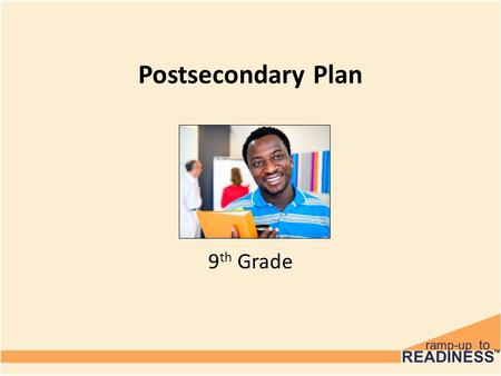 "Postsecondary Plan 9 th Grade. Objectives Complete Electronic Postsecondary Plan Under ""Career of Interest"" – indicate career they are considering or."