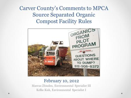 February 10, 2012 Marcus Zbinden, Environmental Specialist III Kellie Kish, Environmental Specialist I Carver County's Comments to MPCA Source Separated.