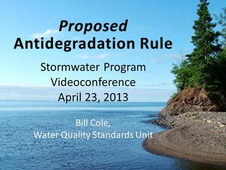 1 Stormwater Program Videoconference April 23, 2013 Bill Cole, Water Quality Standards Unit.