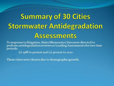 To response to litigation, thirty Minnesota Cities were directed to perform antidegradation reviews or Loading Assessments for two time periods: (1) (1)