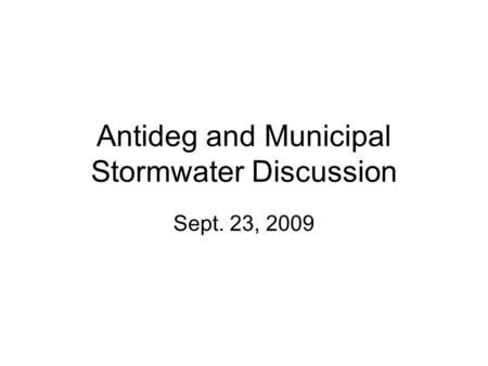 Antideg and Municipal Stormwater Discussion Sept. 23, 2009.