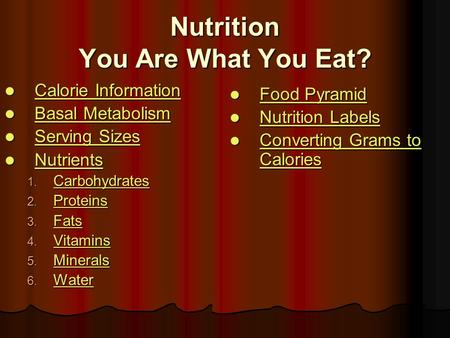 Nutrition You Are What You Eat? Calorie Information Calorie Information Calorie Information Calorie Information Basal Metabolism Basal Metabolism Basal.