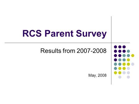 RCS Parent Survey Results from 2007-2008 May, 2008.