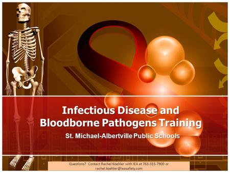 Questions? Contact Rachel Koehler with IEA at 763-315-7900 or Infectious Disease and Bloodborne Pathogens Training St. Michael-Albertville.