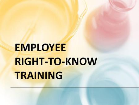 EMPLOYEE RIGHT-TO-KNOW TRAINING. Questions? Contact Rachel Koehler with IEA at 763-315-7900 or QUESTIONS? Any time throughout.