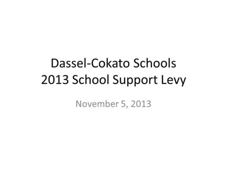 Dassel-Cokato Schools 2013 School Support Levy November 5, 2013.