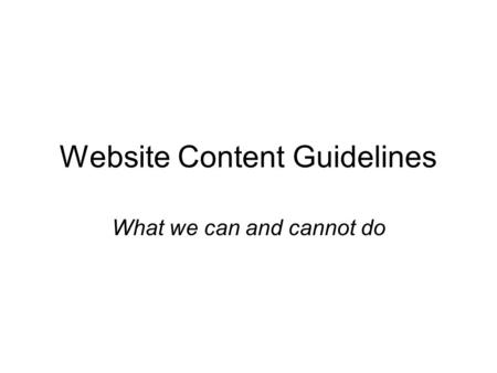 Website Content Guidelines What we can and cannot do.