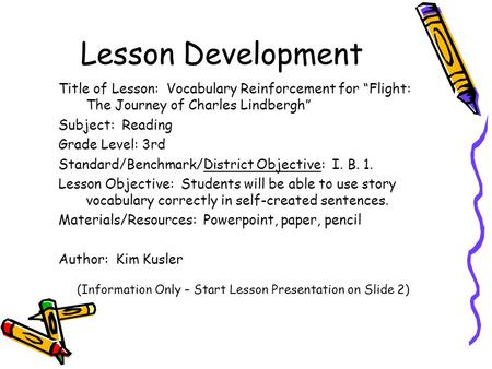 "Lesson Development Title of Lesson: Vocabulary Reinforcement for ""Flight: The Journey of Charles Lindbergh"" Subject: Reading Grade Level: 3rd Standard/Benchmark/District."