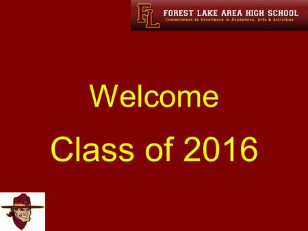 "Welcome Class of 2016. Our Mission ""To ensure that all students graduate with the skills necessary to attend a college, university, technical college,"
