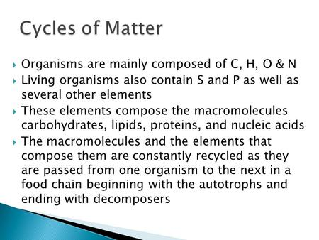  Organisms are mainly composed of C, H, O & N  Living organisms also contain S and P as well as several other elements  These elements compose the macromolecules.