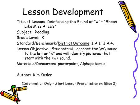 "Lesson Development Title of Lesson: Reinforcing the Sound of ""w"" – ""Shoes Like Miss Alice's"" Subject: Reading Grade Level: K Standard/Benchmark/District."