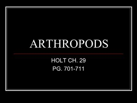ARTHROPODS HOLT CH. 29 PG. 701-711. ARTHROPOD CHARACTERISTICS Segmented body.