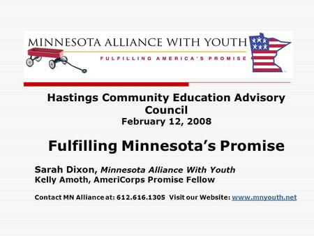 Hastings Community Education Advisory Council February 12, 2008 Fulfilling Minnesota's Promise Sarah Dixon, Minnesota Alliance With Youth Kelly Amoth,