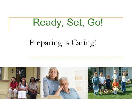 Ready, Set, Go! Preparing is Caring! 1. Every year, the U.S. experiences disasters and community emergencies 2.