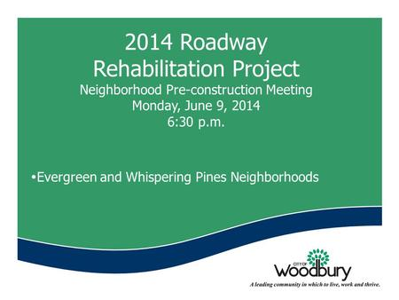 2014 Roadway Rehabilitation Project Neighborhood Pre-construction Meeting Monday, June 9, 2014 6:30 p.m.  Evergreen and Whispering Pines Neighborhoods.