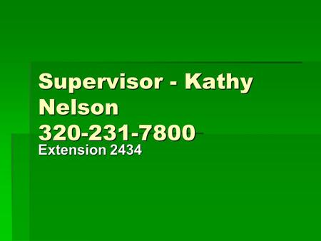 Supervisor - Kathy Nelson 320-231-7800 Extension 2434.