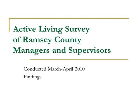 Active Living Survey of Ramsey County Managers and Supervisors Conducted March-April 2010 Findings.