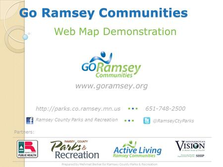 Go Ramsey Communities Partners: Web Map Demonstration Ramsey County Parks and Recreation 651-748-2500http://parks.co.ramsey.mn.us.