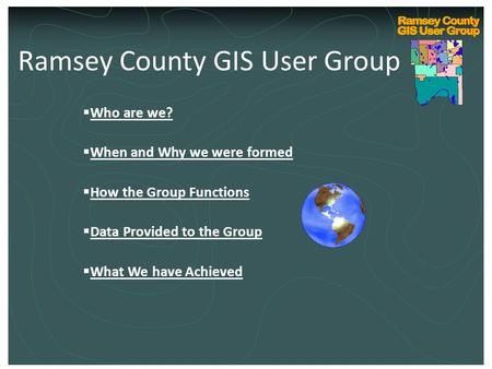 Ramsey County Internal GIS Technical User Group Kickoff March 10, 2004 Ramsey County GIS User Group  Who are we?  When and Why we were formed  How the.