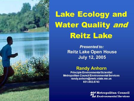 Presented to: Reitz Lake Open House July 12, 2005 Randy Anhorn Principle Environmental Scientist Metropolitan Council Environmental Services