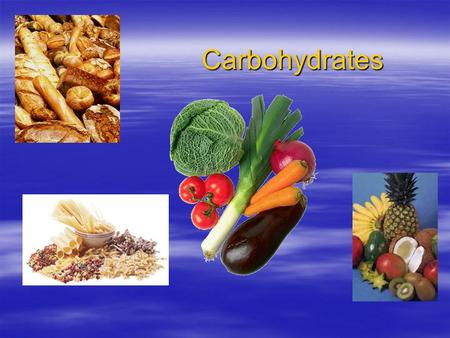 Carbohydrates. Carbohydrates  glucose provides energy for the brain and ½ of energy for muscles and tissues  glycogen is stored glucose  glucose is.