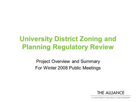 University District Zoning and Planning Regulatory Review Project Overview and Summary For Winter 2008 Public Meetings.