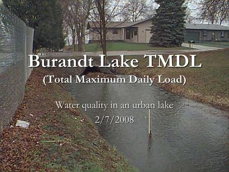 Burandt Lake TMDL (Total Maximum Daily Load) Water quality in an urban lake 2/7/2008.