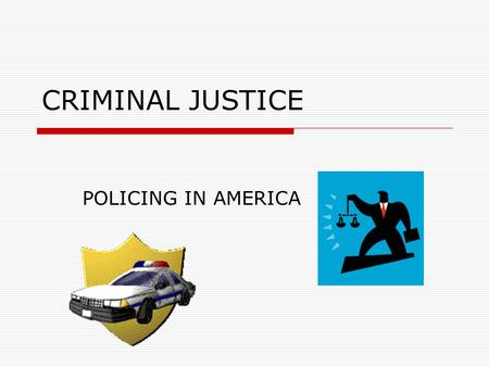 CRIMINAL JUSTICE POLICING IN AMERICA DUTIES OF THE POLICE  4 MAJOR DUTIES Keep the peace Apprehend violators Prevent crime Provide Social Services.