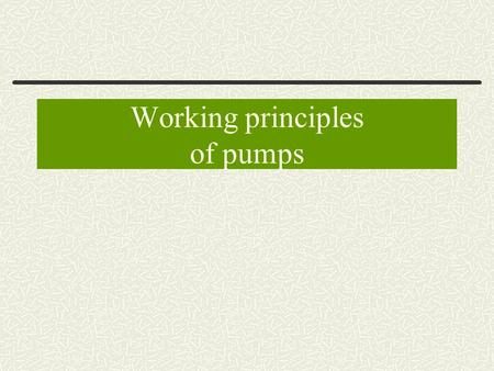 Working principles of pumps. History of Reciprocating pumps In 17 th century Egyptians in Alexandria built reciprocating fire pump and and it had all.
